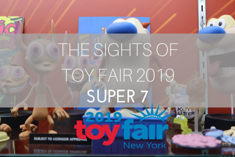 The Sights of Toy fair 2018  Super 7rev