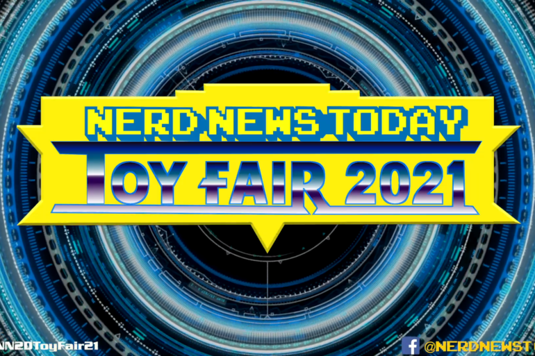 Nerd News Today Toy Fair 2021